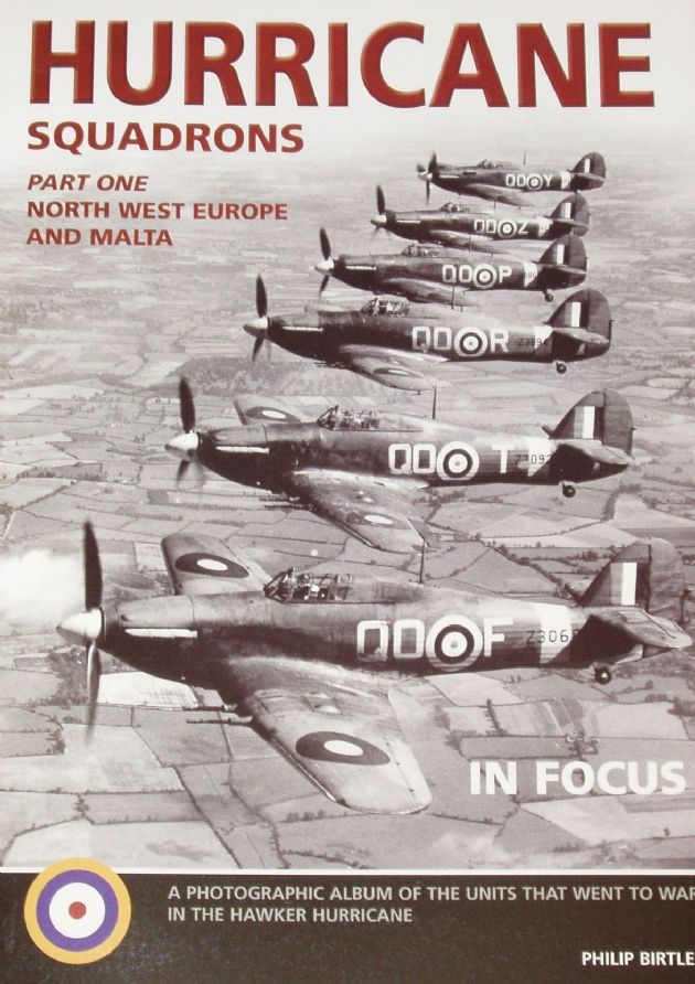 Hurricane Squadrons (Part One North West Europe and Malta), by Philip Birtles